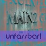 mainz_unfassbar